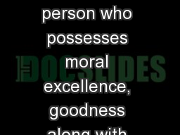 A righteous person is a person who possesses moral excellence, goodness along with the qualities wh PowerPoint PPT Presentation