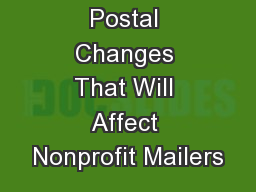 Postal Changes That Will Affect Nonprofit Mailers PowerPoint PPT Presentation