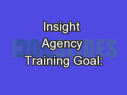 Insight Agency Training Goal: