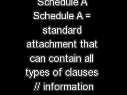 Schedule A Schedule A = standard attachment that can contain all types of clauses // information