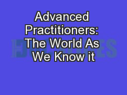 Advanced Practitioners: The World As We Know it