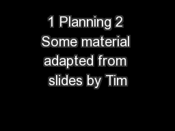 1 Planning 2 Some material adapted from slides by Tim PowerPoint PPT Presentation