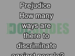 Theories of Prejudice  How many ways are there to discriminate against people?