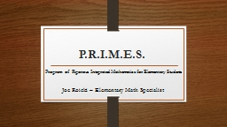 P.R.I.M.E.S. Program of Rigorous Integrated Mathematics for Elementary Students PowerPoint PPT Presentation