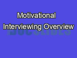 Motivational  Interviewing Overview PowerPoint PPT Presentation