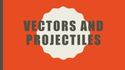 Vectors and projectiles Which of the following remains constant while a projectile is in the air?