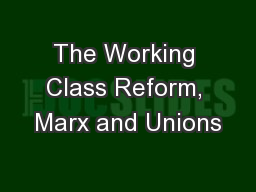 The Working Class Reform, Marx and Unions
