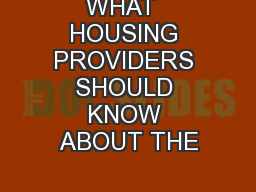 WHAT  HOUSING PROVIDERS SHOULD KNOW ABOUT THE
