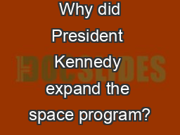 Bell Ringer 1.)  Why did President Kennedy expand the space program?
