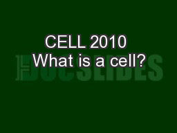 CELL 2010 What is a cell?