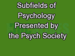 Subfields of Psychology Presented by the Psych Society