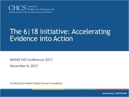 The 6|18 Initiative: Accelerating Evidence into Action