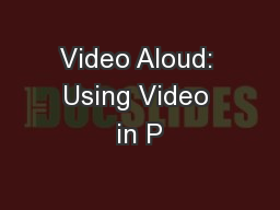 Video Aloud: Using Video in P PowerPoint PPT Presentation
