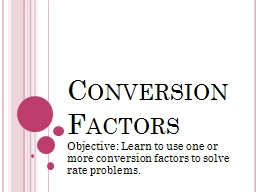 Conversion Factors Objective: Learn to use one or more conversion factors to solve rate problems.