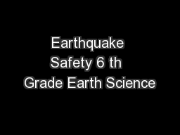 Earthquake Safety 6 th  Grade Earth Science