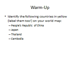 Warm-Up Identify the following countries in yellow (label them too!) on your world map: