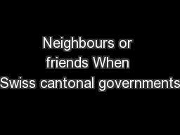 Neighbours or friends When Swiss cantonal governments