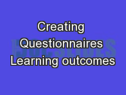Creating Questionnaires Learning outcomes