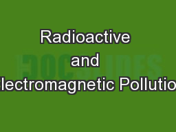 Radioactive and Electromagnetic Pollution