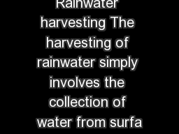 Rainwater harvesting The harvesting of rainwater simply involves the collection of water from surfa