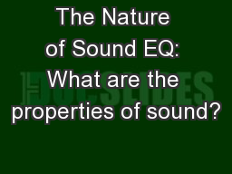 The Nature of Sound EQ: What are the properties of sound?