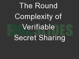 The Round Complexity of Verifiable Secret Sharing PowerPoint PPT Presentation
