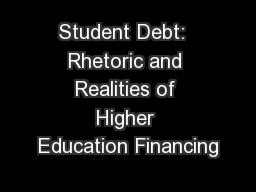 Student Debt:  Rhetoric and Realities of Higher Education Financing PowerPoint PPT Presentation