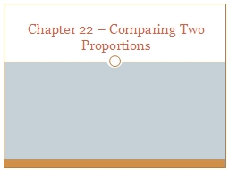 Chapter 22 – Comparing Two Proportions