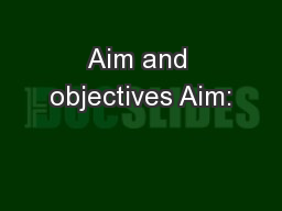 Aim and objectives Aim: PowerPoint PPT Presentation