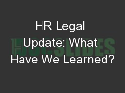 HR Legal Update: What Have We Learned?