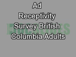 Ad Receptivity Survey British Columbia Adults PowerPoint PPT Presentation