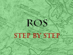 ROS Step by Step Getting Started PowerPoint PPT Presentation