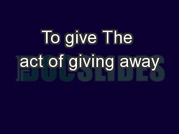 To give The act of giving away PowerPoint PPT Presentation