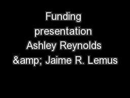 Funding presentation Ashley Reynolds & Jaime R. Lemus PowerPoint PPT Presentation
