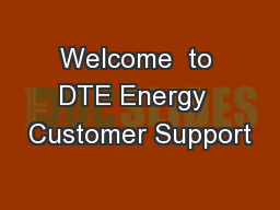 Welcome  to DTE Energy  Customer Support PowerPoint PPT Presentation