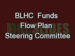 BLHC  Funds Flow Plan Steering Committee PowerPoint PPT Presentation