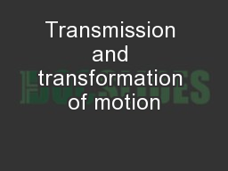 Transmission and transformation of motion PowerPoint PPT Presentation