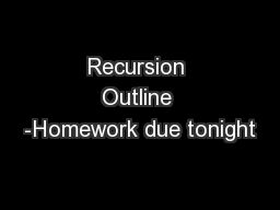 Recursion Outline -Homework due tonight