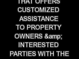 A PROGRAM THAT OFFERS CUSTOMIZED ASSISTANCE TO PROPERTY OWNERS & INTERESTED PARTIES WITH THE