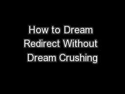 How to Dream Redirect Without Dream Crushing PowerPoint PPT Presentation