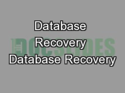 Database Recovery Database Recovery