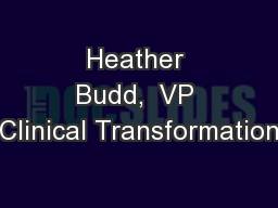 Heather Budd,  VP Clinical Transformation PowerPoint PPT Presentation