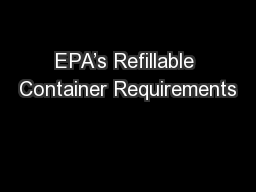 EPA�s Refillable Container Requirements