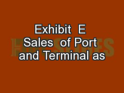 Exhibit  E Sales  of Port and Terminal as