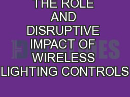 THE ROLE AND DISRUPTIVE IMPACT OF WIRELESS LIGHTING CONTROLS