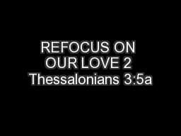REFOCUS ON OUR LOVE 2 Thessalonians 3:5a
