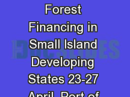 First Workshop on Forest Financing in Small Island Developing States 23-27 April, Port of Spain, Tr