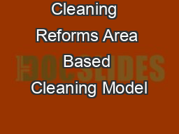 Cleaning  Reforms Area Based Cleaning Model PowerPoint PPT Presentation
