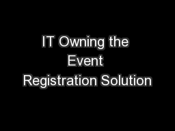 IT Owning the Event Registration Solution PowerPoint PPT Presentation