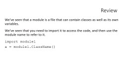 Review We've seen that a module is a file that can contain classes as well as its own variables.